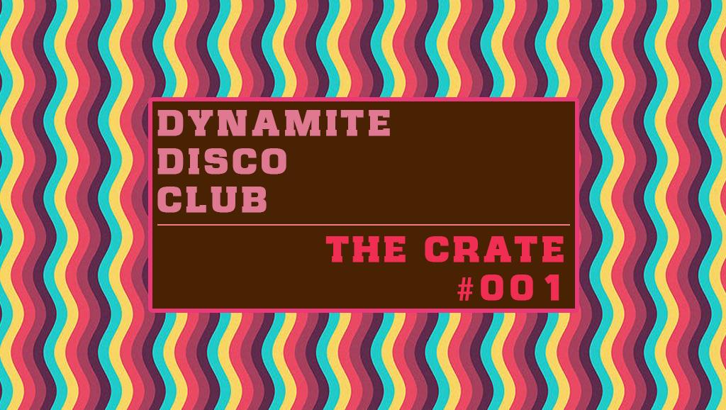 Dynamite Disco Club : The Crate 001