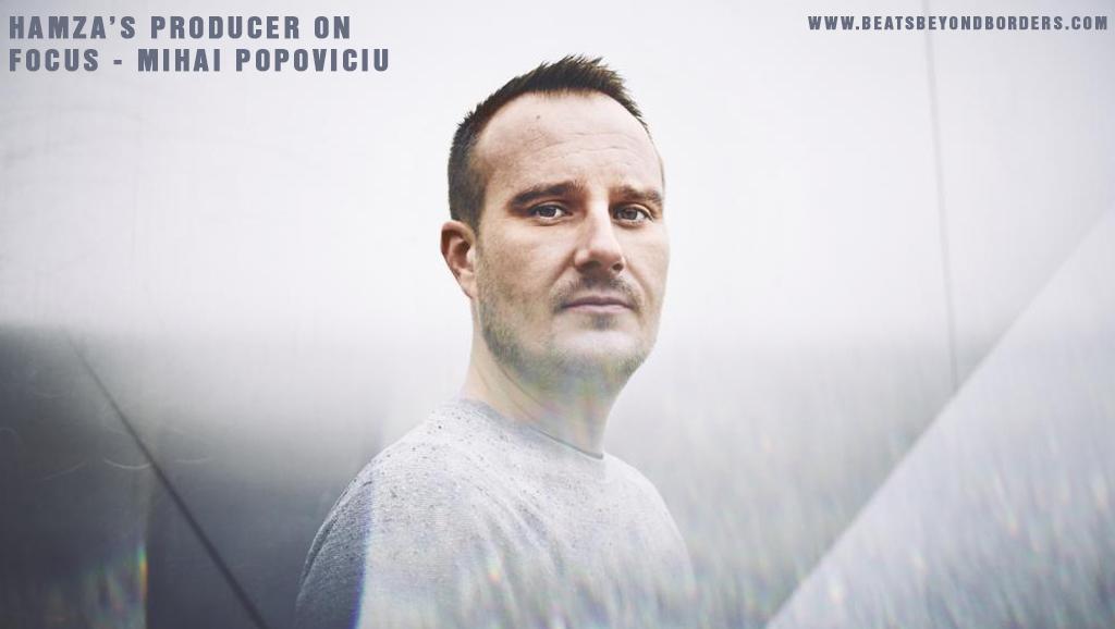 Hamza's Producer on Focus – Mihai Popoviciu